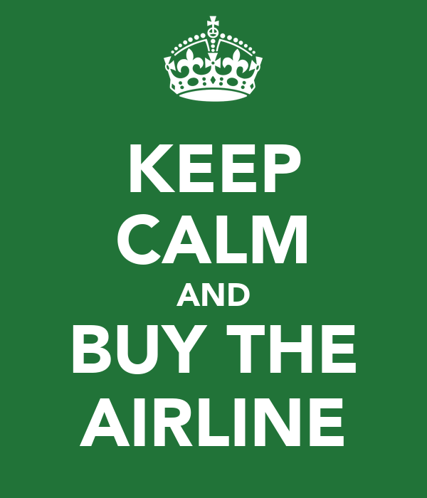 KEEP CALM AND BUY THE AIRLINE