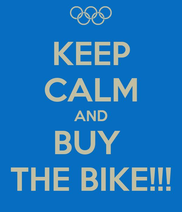 KEEP CALM AND BUY  THE BIKE!!!