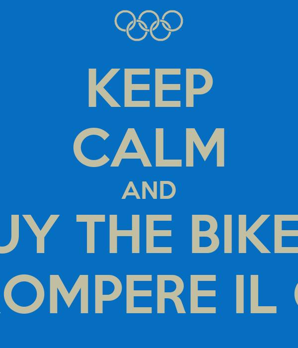 KEEP CALM AND BUY THE BIKE.... AND NON ROMPERE IL CAZZOOO!!