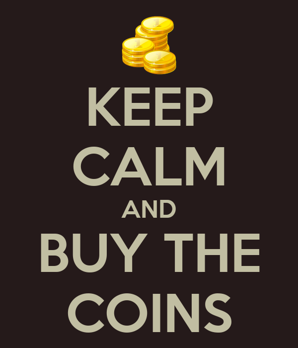 KEEP CALM AND BUY THE COINS