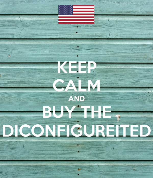 KEEP CALM AND BUY THE DICONFIGUREITED