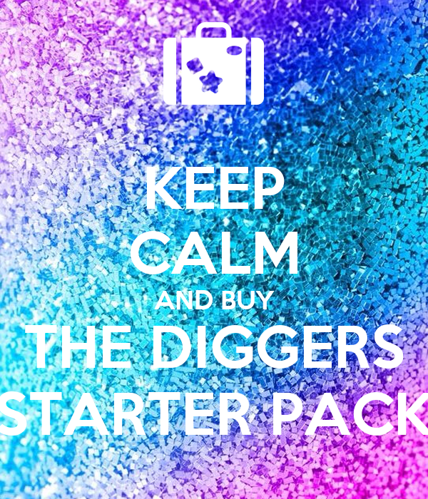 KEEP CALM AND BUY THE DIGGERS STARTER PACK