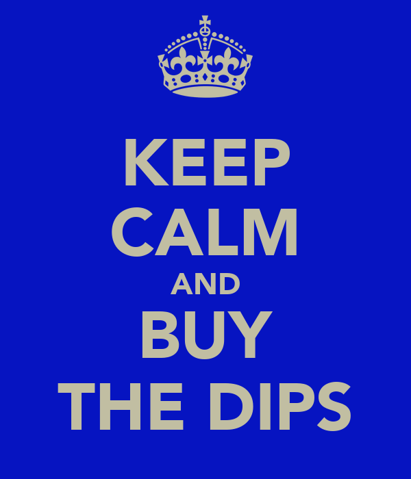 KEEP CALM AND BUY THE DIPS