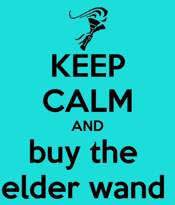 KEEP CALM AND buy the  elder wand