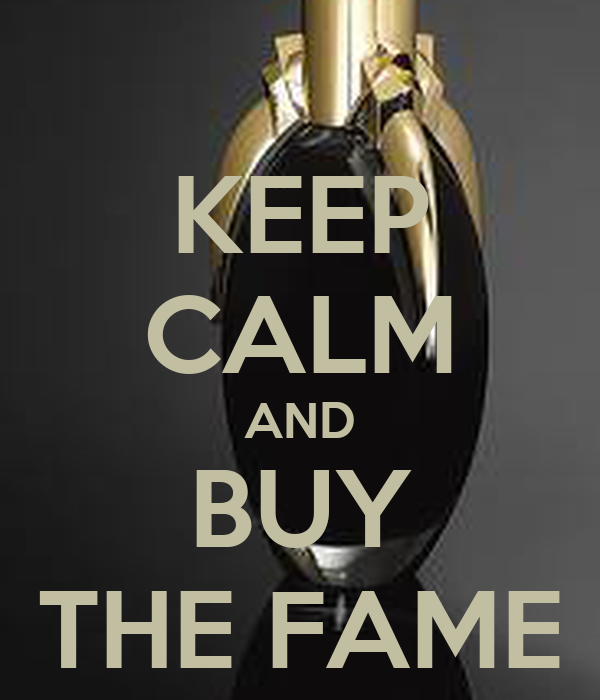 KEEP CALM AND BUY THE FAME