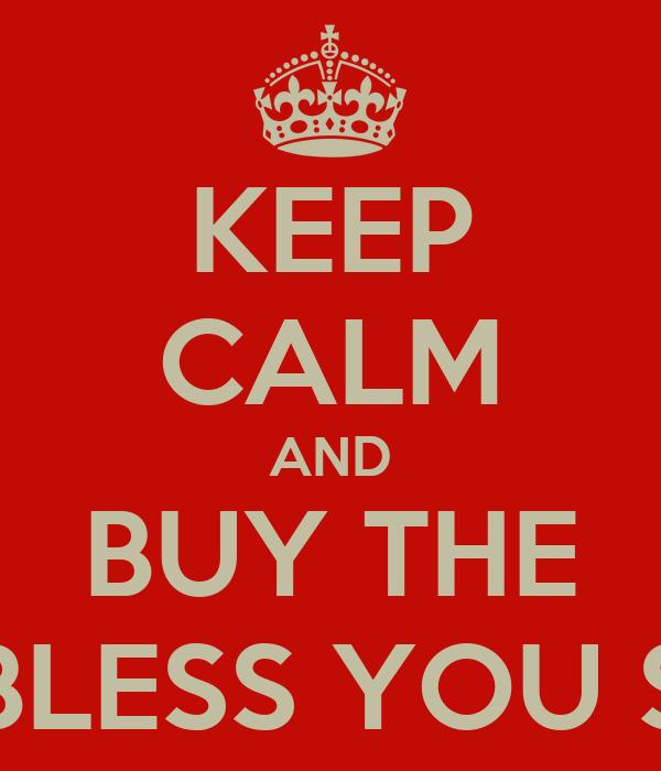 KEEP CALM AND BUY THE GOD BLESS YOU SIR CD