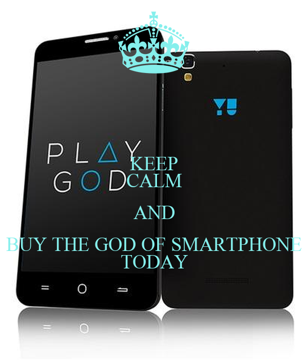 KEEP CALM AND BUY THE GOD OF SMARTPHONE TODAY