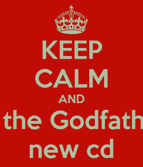 KEEP CALM AND buy the Godfathers  new cd