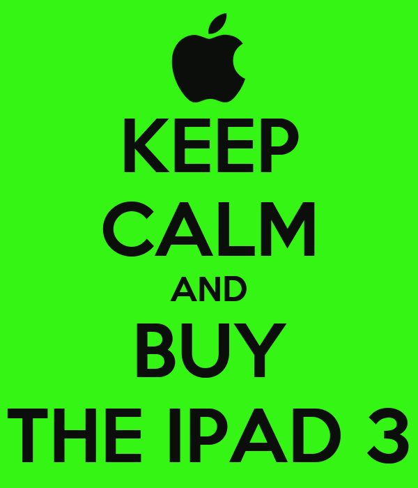 KEEP CALM AND BUY THE IPAD 3