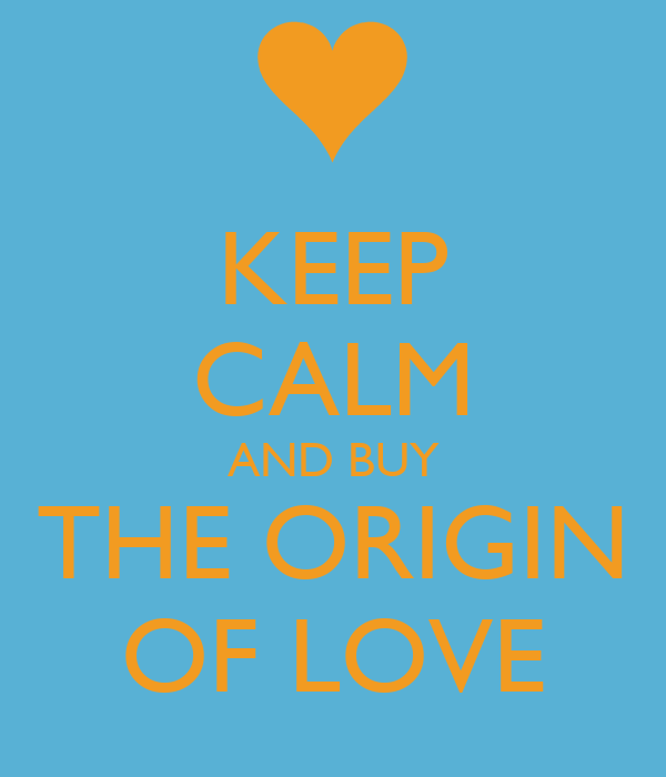 KEEP CALM AND BUY THE ORIGIN OF LOVE