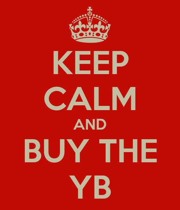 KEEP CALM AND BUY THE YB