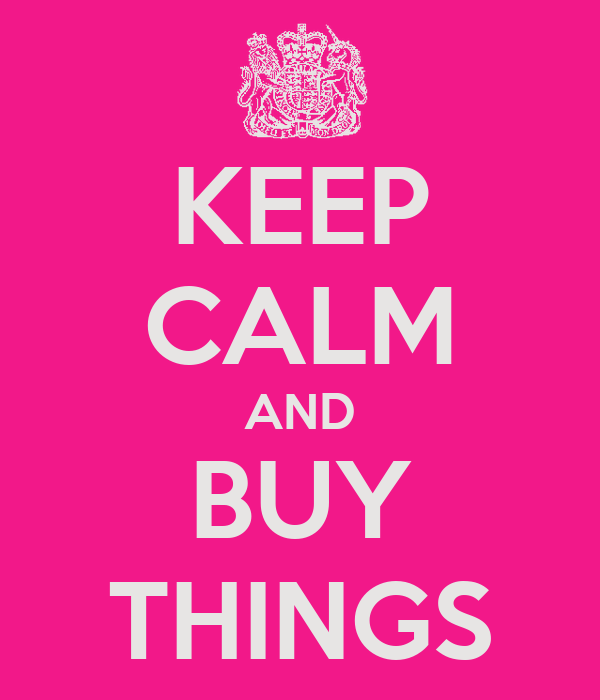 KEEP CALM AND BUY THINGS