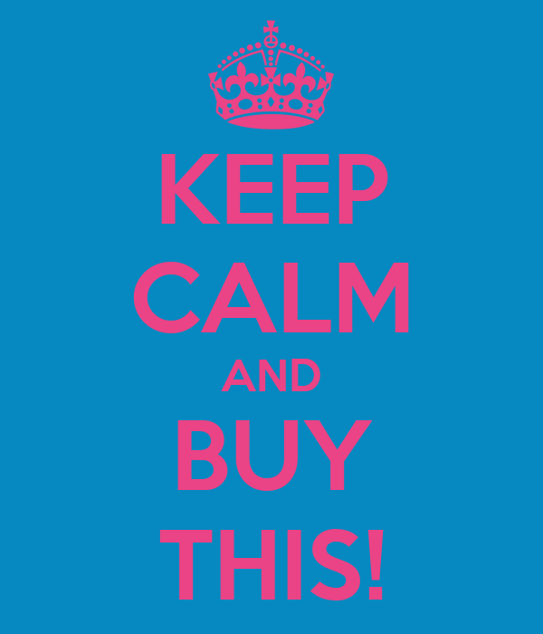KEEP CALM AND BUY THIS!