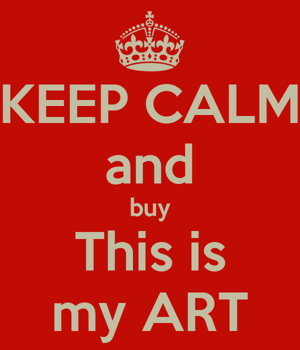 KEEP CALM and buy This is my ART
