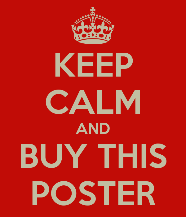 KEEP CALM AND BUY THIS POSTER