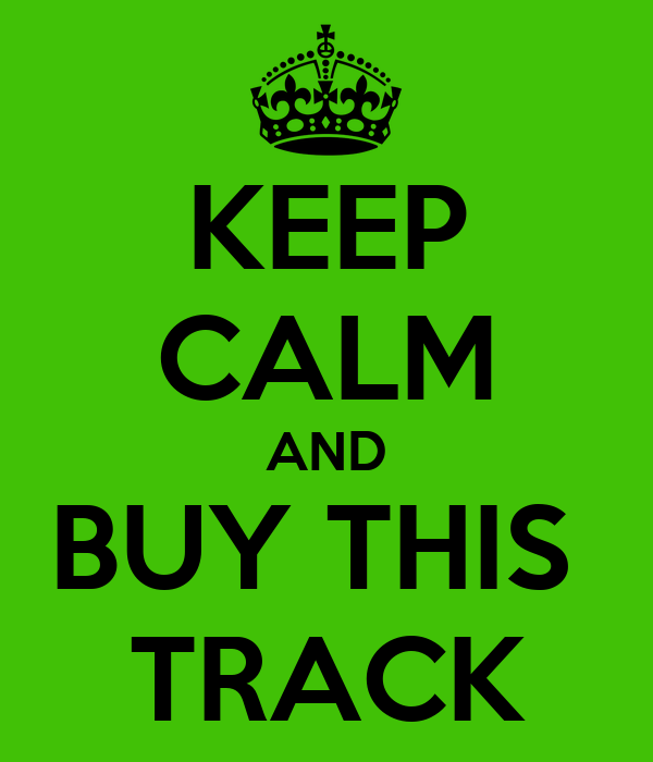 KEEP CALM AND BUY THIS  TRACK