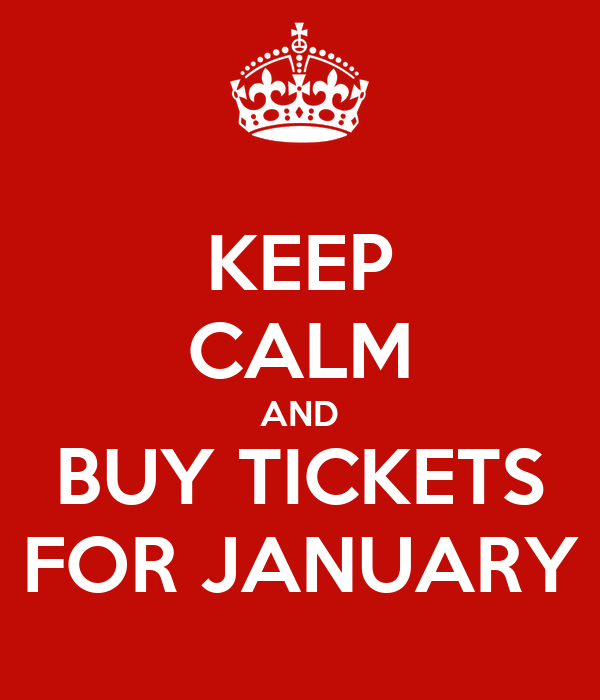 KEEP CALM AND BUY TICKETS FOR JANUARY