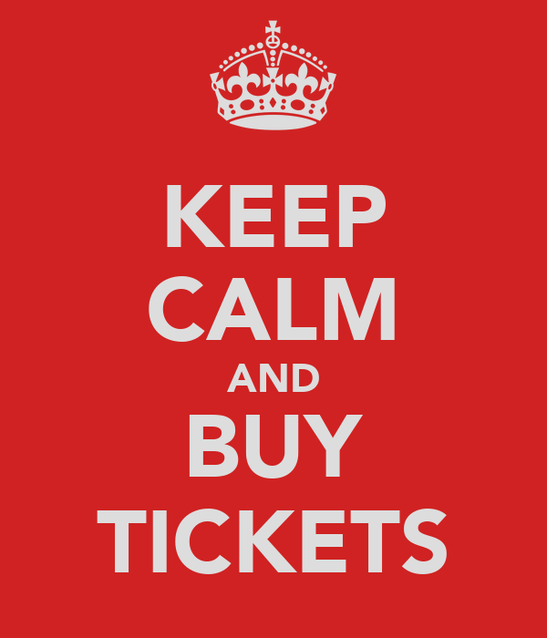 KEEP CALM AND BUY TICKETS