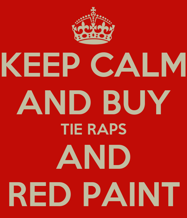 KEEP CALM AND BUY TIE RAPS AND RED PAINT