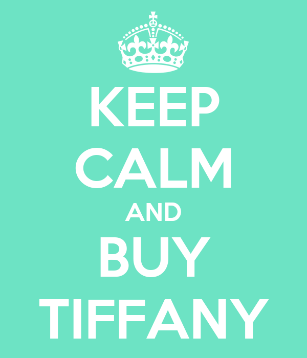 KEEP CALM AND BUY TIFFANY