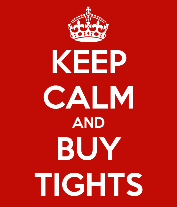 KEEP CALM AND BUY TIGHTS