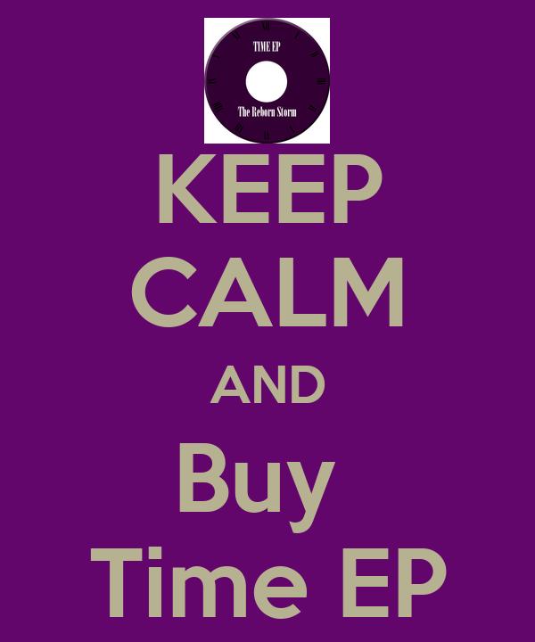 KEEP CALM AND Buy  Time EP