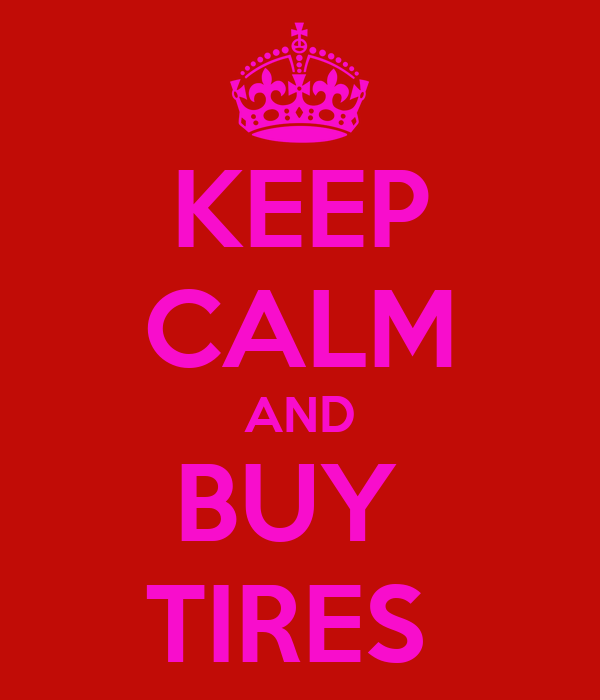 KEEP CALM AND BUY  TIRES