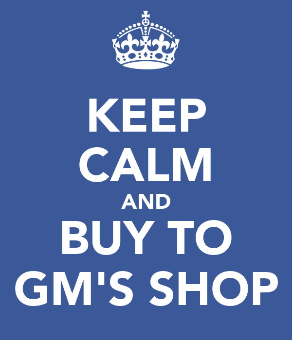 KEEP CALM AND BUY TO GM'S SHOP