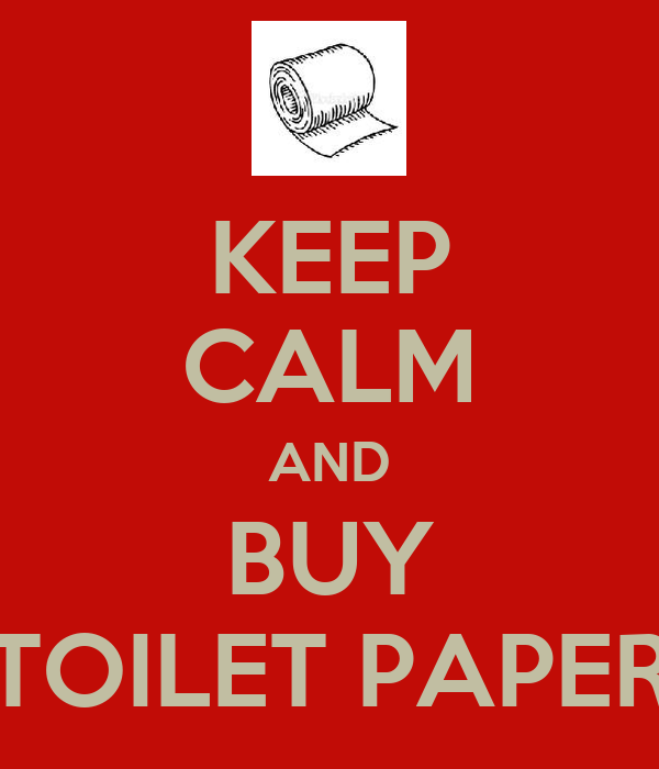 KEEP CALM AND BUY TOILET PAPER