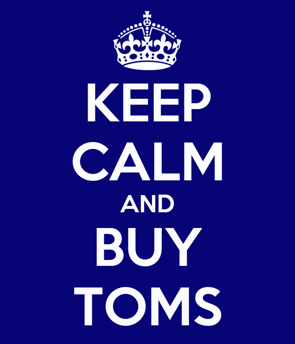 KEEP CALM AND BUY TOMS