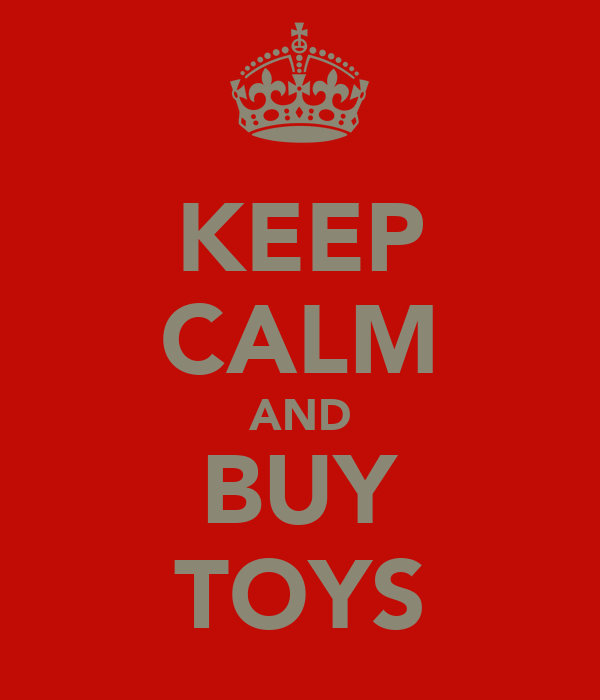 KEEP CALM AND BUY TOYS