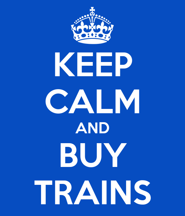 KEEP CALM AND BUY TRAINS