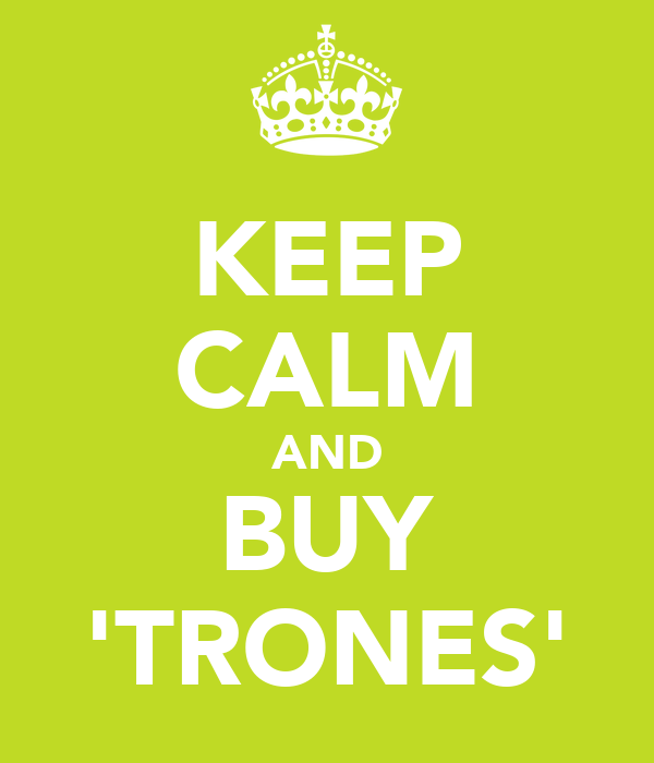 KEEP CALM AND BUY 'TRONES'