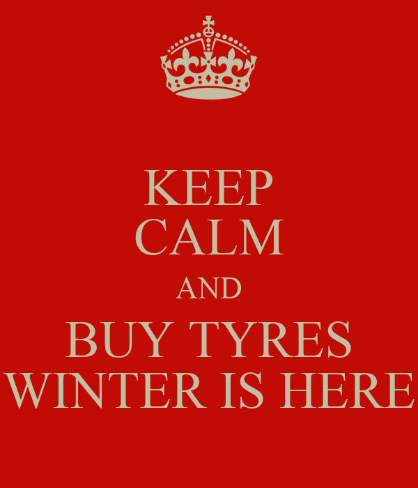 KEEP CALM AND BUY TYRES WINTER IS HERE