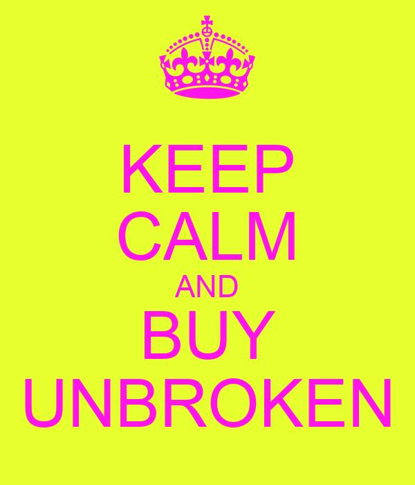 KEEP CALM AND BUY UNBROKEN