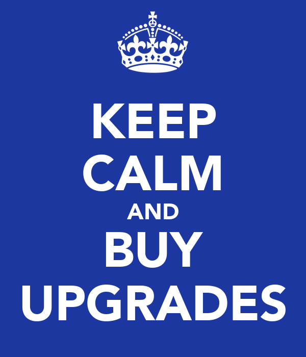 KEEP CALM AND BUY UPGRADES