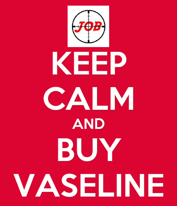 KEEP CALM AND BUY VASELINE