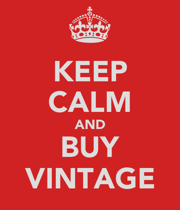 KEEP CALM AND BUY VINTAGE