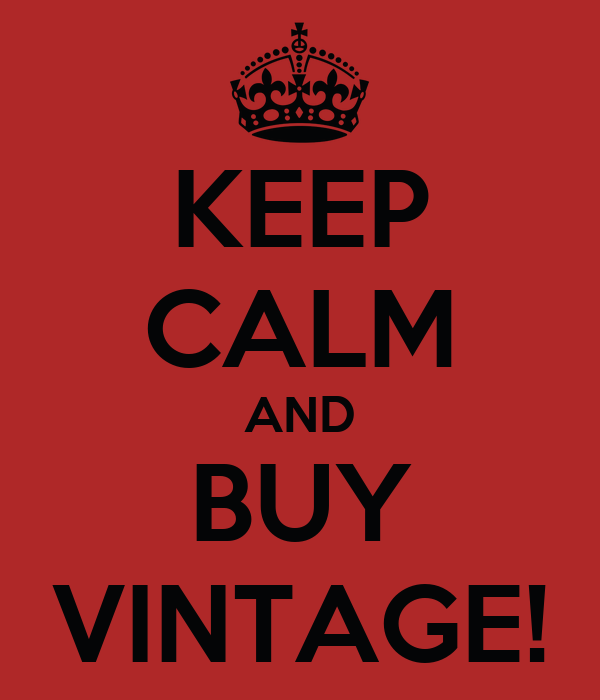 KEEP CALM AND BUY VINTAGE!