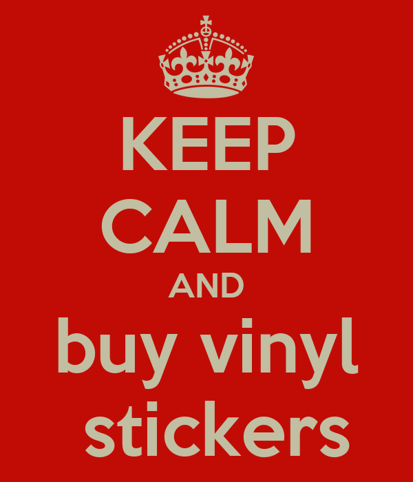 KEEP CALM AND buy vinyl  stickers