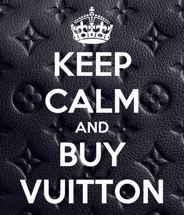 KEEP CALM AND BUY VUITTON