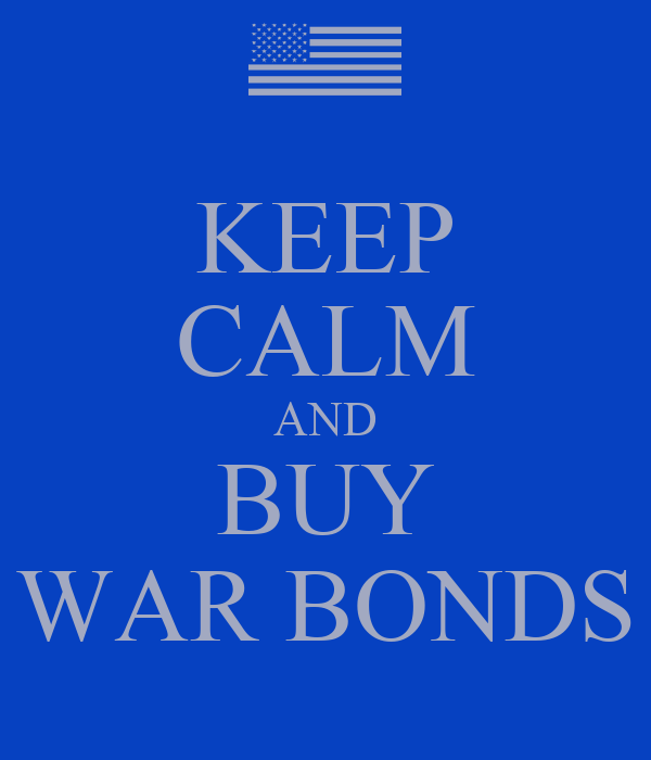 KEEP CALM AND BUY WAR BONDS