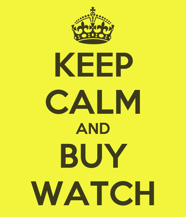 KEEP CALM AND BUY WATCH