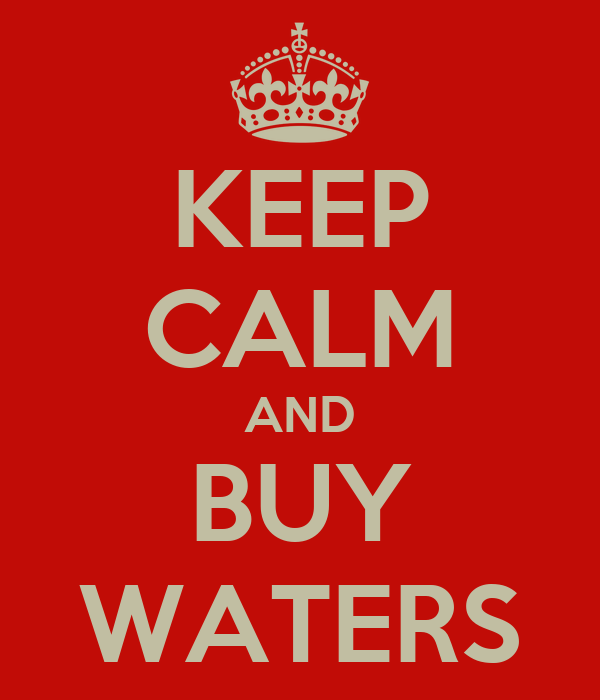 KEEP CALM AND BUY WATERS