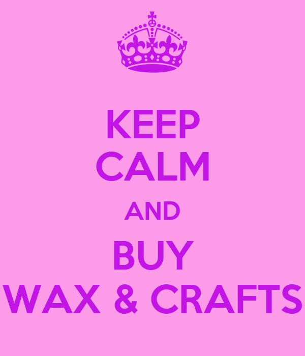KEEP CALM AND BUY WAX & CRAFTS
