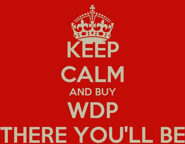 KEEP CALM AND BUY WDP THERE YOU'LL BE