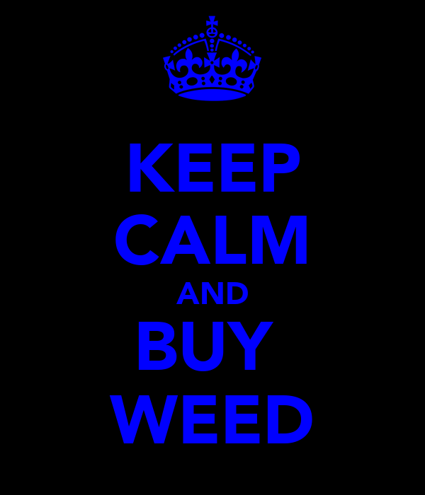 KEEP CALM AND BUY  WEED