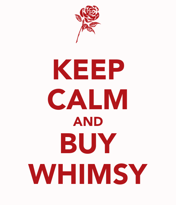 KEEP CALM AND BUY WHIMSY