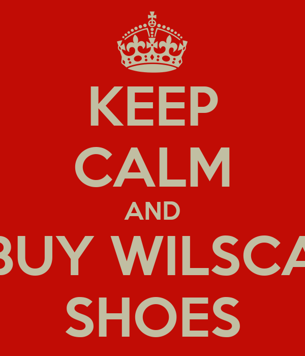 KEEP CALM AND BUY WILSCA SHOES