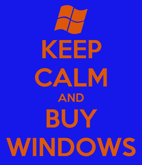 KEEP CALM AND BUY WINDOWS